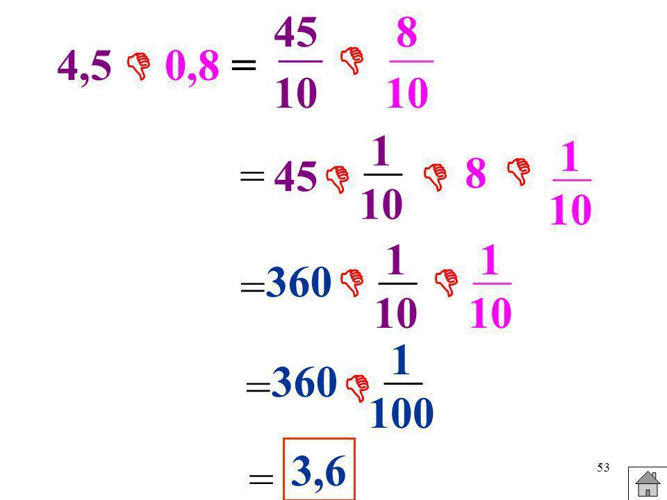 45 10 8 10  4,5  0,8 = 1 10 1 10 = 45  8   1 10 1 10 360   = 1 100 360 =  3,6 =