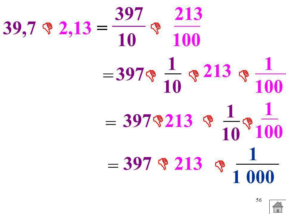 397213. 39,7  2,13 =  10. 100. 1. 10. 1. 100. 213. = 397.    1. 100. 1. 10. 397213.  =  1. 1 000.