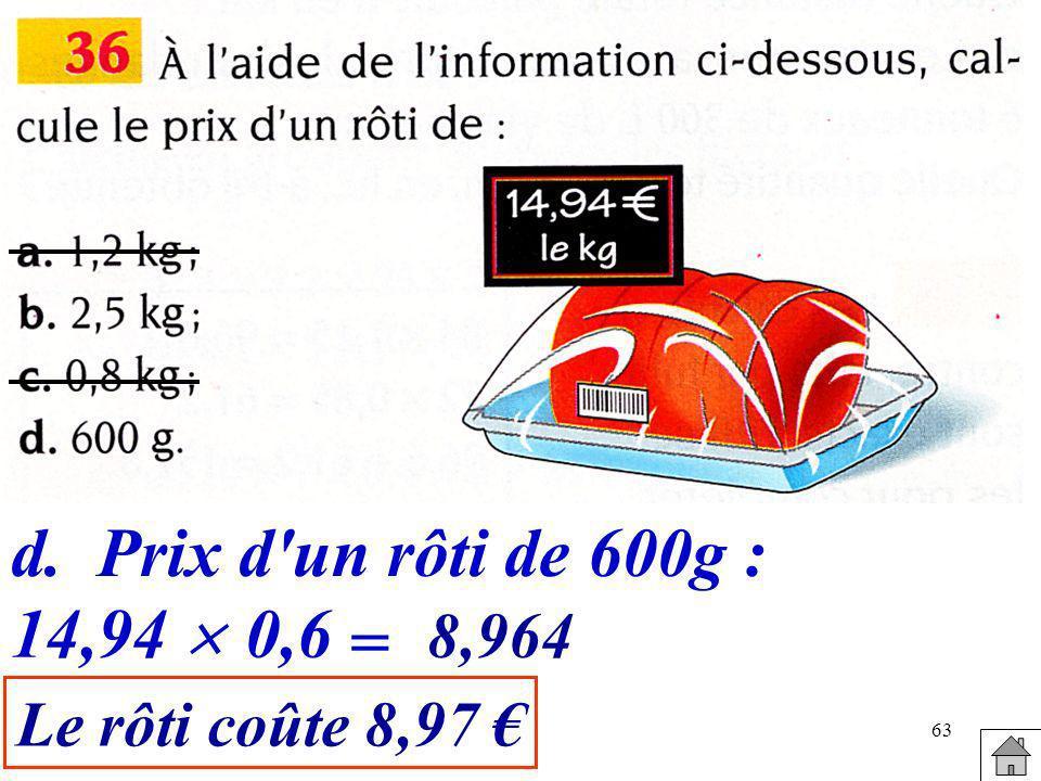 d. Prix d un rôti de 600g : 14,94  0,6 = 8,964 Le rôti coûte 8,97 €