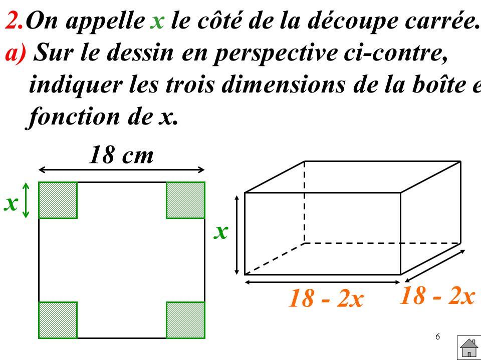2.On appelle x le côté de la découpe carrée.