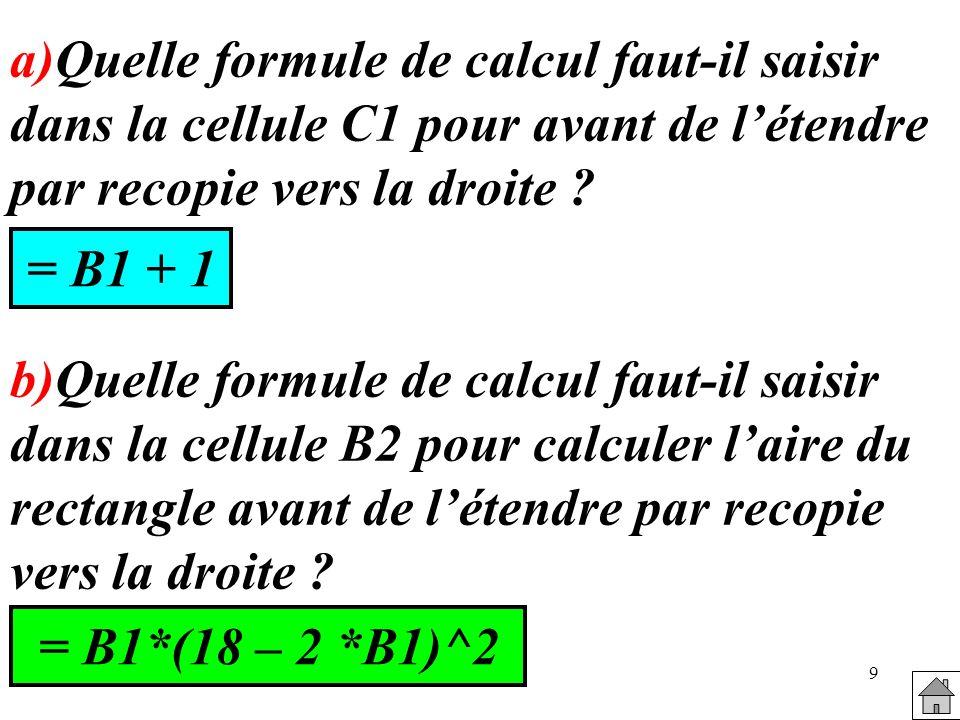a)Quelle formule de calcul faut-il saisir dans la cellule C1 pour avant de l'étendre par recopie vers la droite