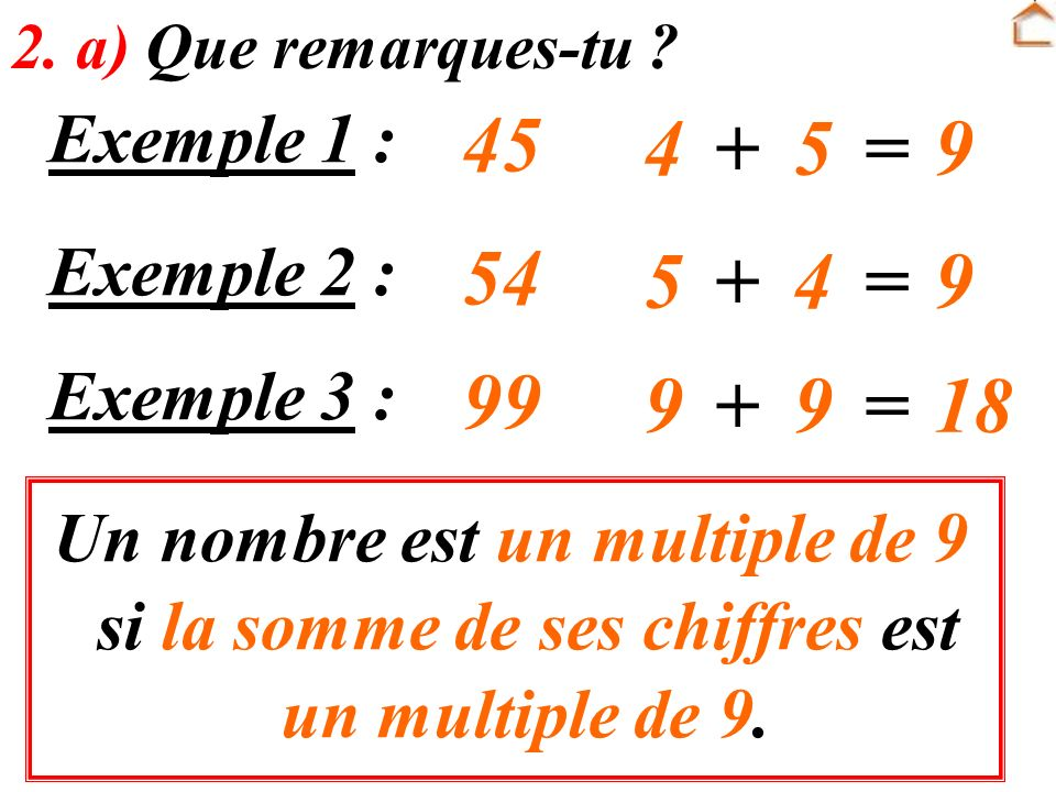 45 4 + 5 = 9 54 5 + 4 = 9 99 9 + 9 = 18 Exemple 1 : Exemple 2 :