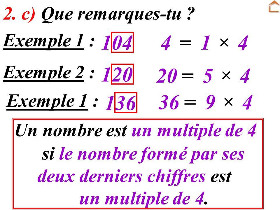 104 4 = 1 4 120 20 = 5 4 136 36 = 9 4 2. c) Que remarques-tu