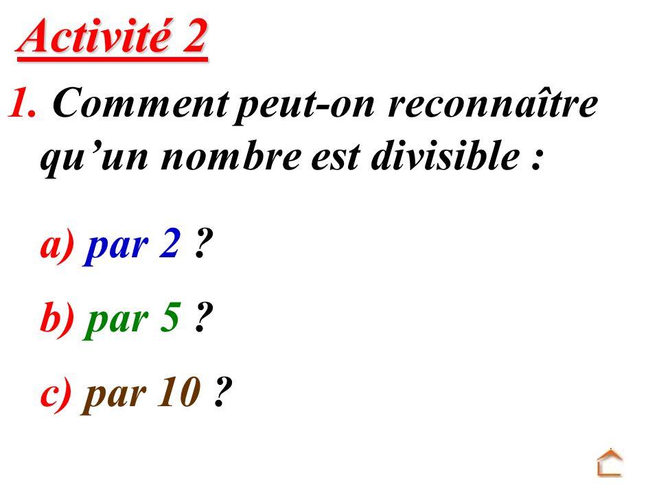Activité 2 1. Comment peut-on reconnaître qu'un nombre est divisible :