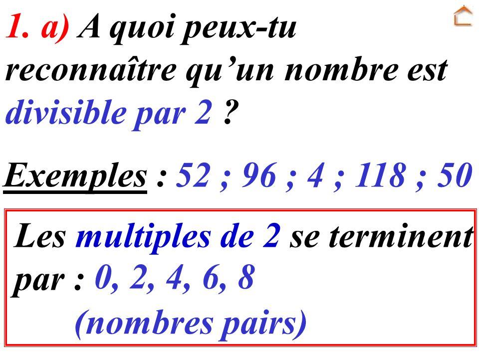 1. a) A quoi peux-tu reconnaître qu'un nombre est divisible par 2