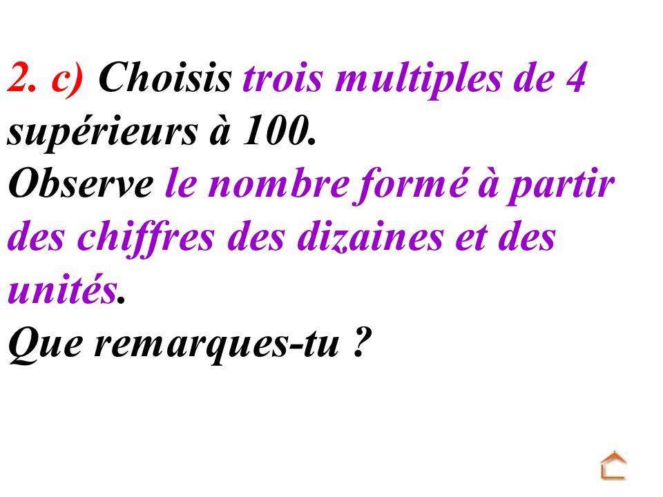 2. c) Choisis trois multiples de 4 supérieurs à 100.