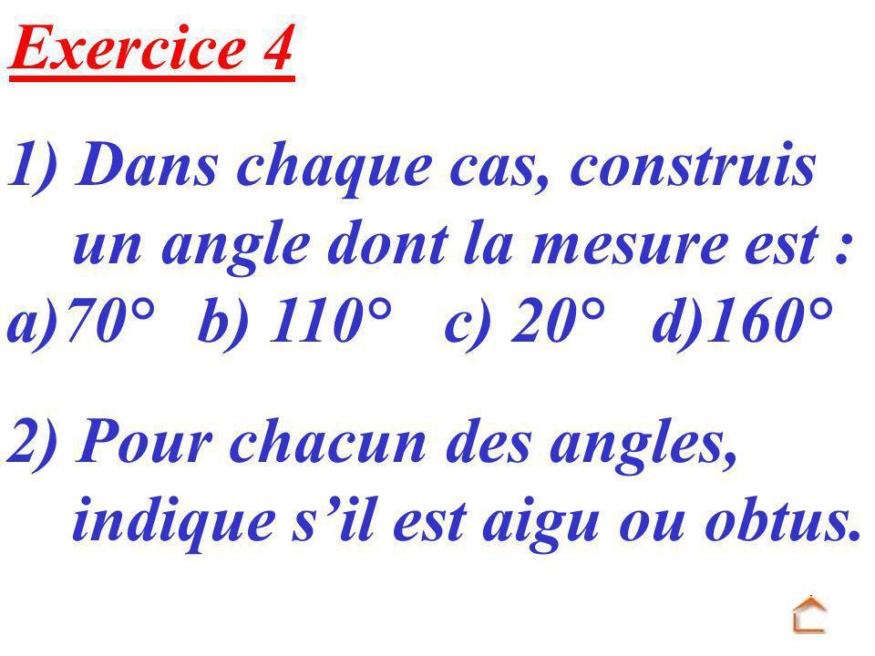 Exercice 4 1) Dans chaque cas, construis. un angle dont la mesure est : a)70° b) 110° c) 20° d)160°