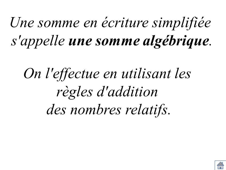 Une somme en écriture simplifiée s appelle une somme algébrique.