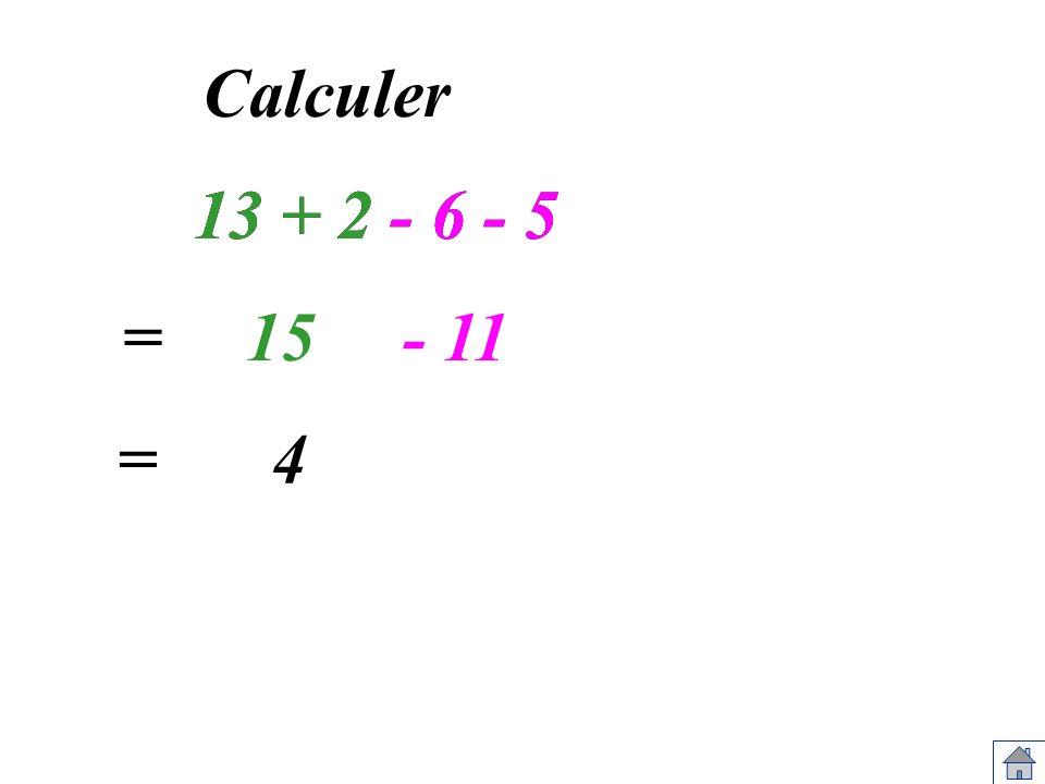 Calculer 13 + 2 - 6 - 5 13 + 2 - 6 - 5 = 15 - 11 = 4