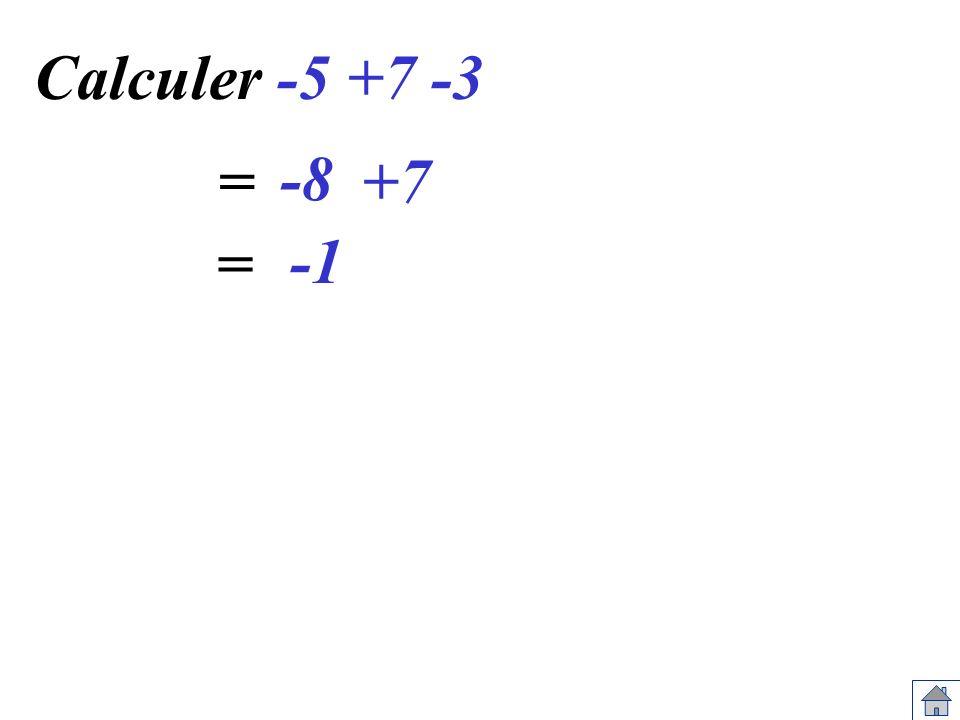Calculer -5 +7 -3 = -8 +7 = -1