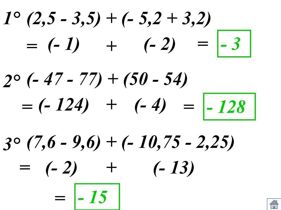 1° (2,5 - 3,5) + (- 5,2 + 3,2) (- 1) (- 2) = - 3. = + (- 47 - 77) + (50 - 54) 2° (- 124) +