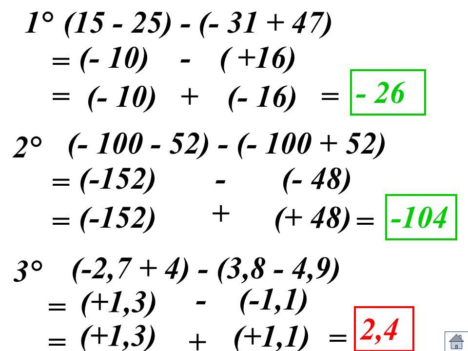 1° (15 - 25) - (- 31 + 47) (- 10) - ( +16) = - 26. = (- 10) + (- 16) = (- 100 - 52) - (- 100 + 52)