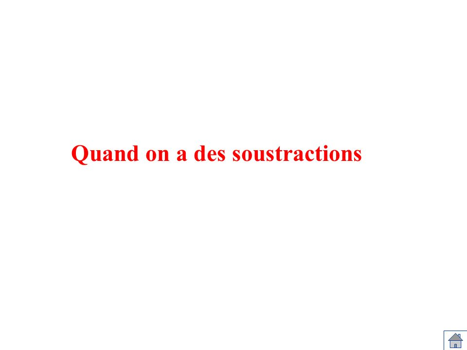 Quand on a des soustractions