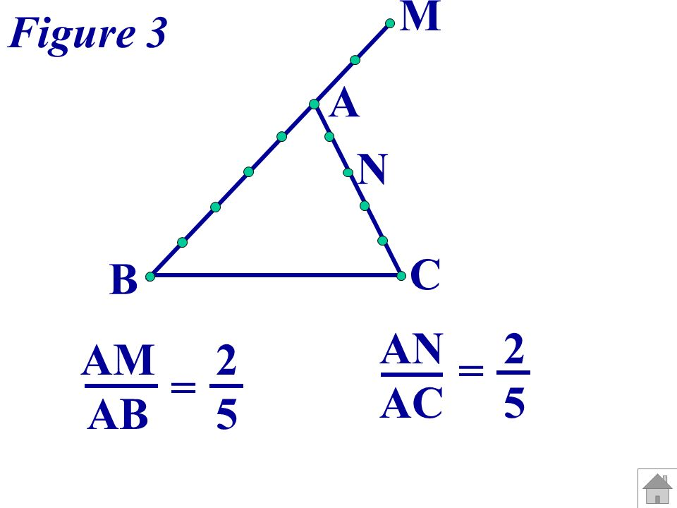 A B C M N Figure 3 AN AC = 2 5 AM AB = 2 5