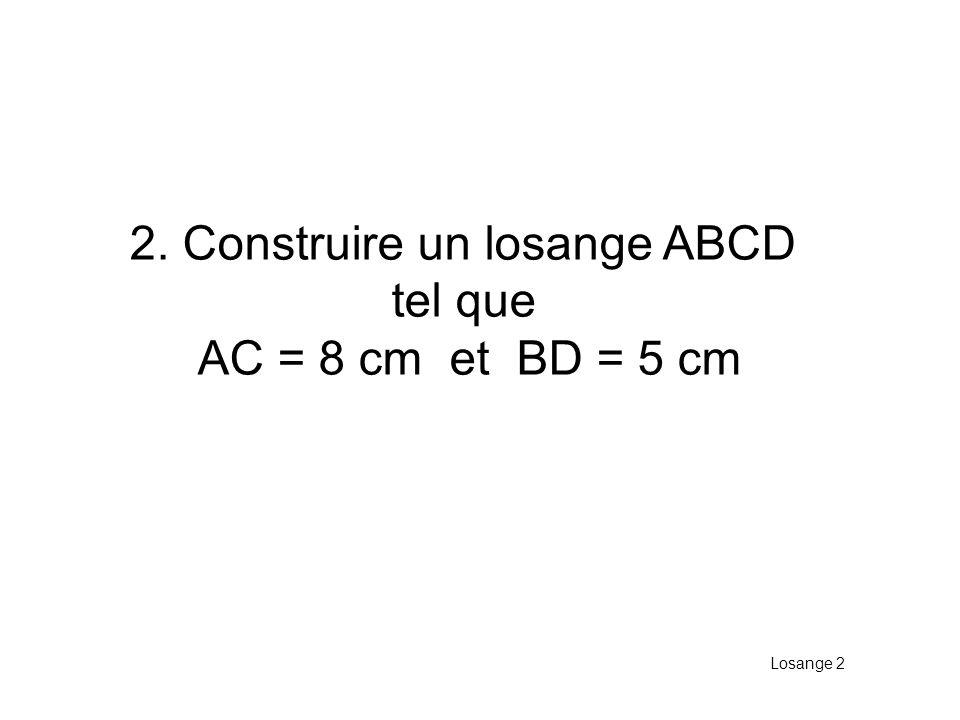 2. Construire un losange ABCD