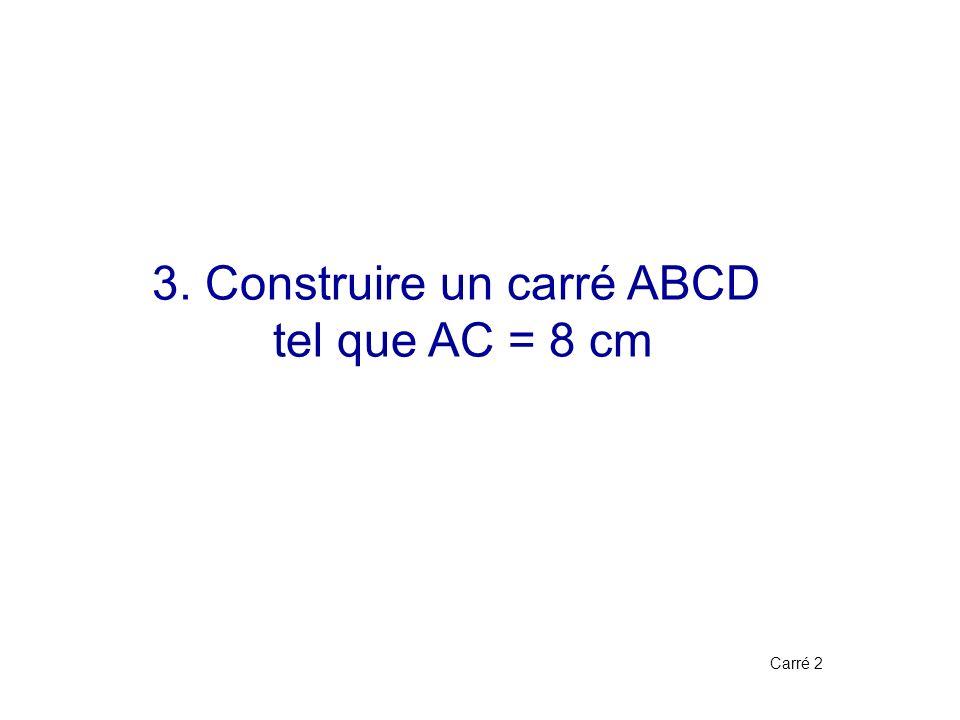 3. Construire un carré ABCD
