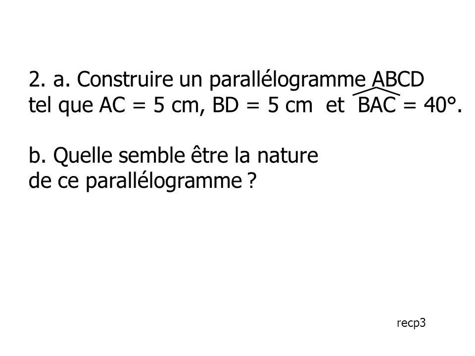 2. a. Construire un parallélogramme ABCD