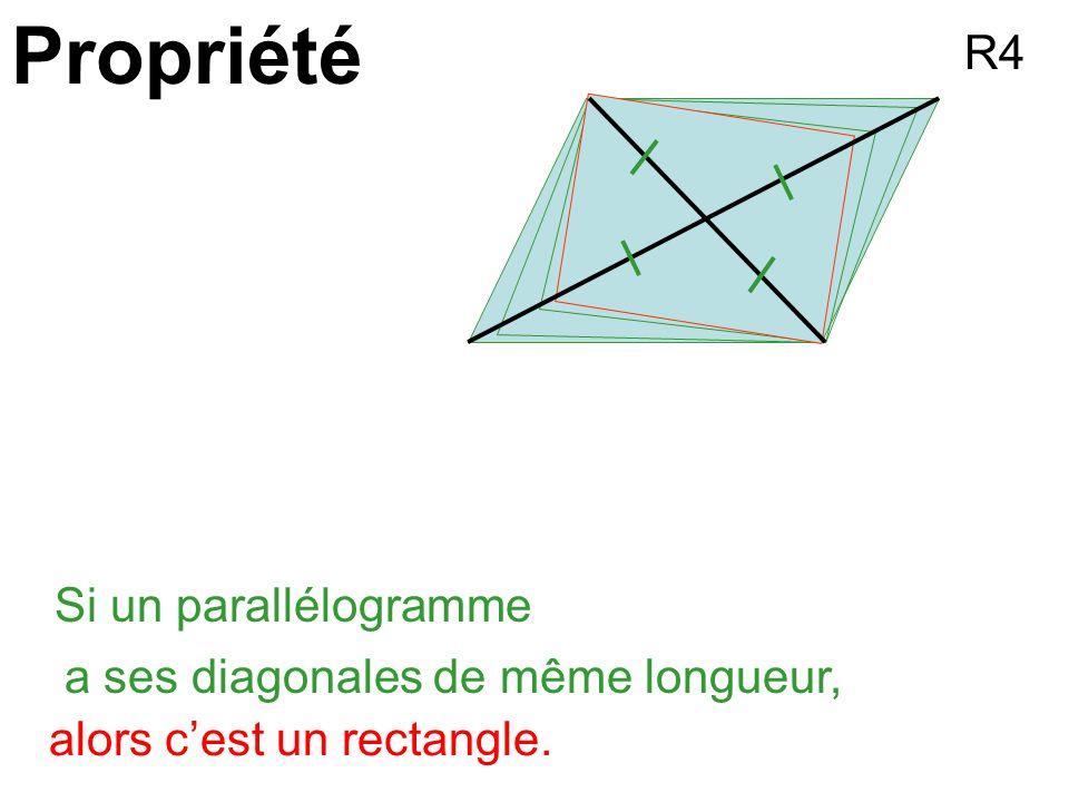 Propriété R4 Si un parallélogramme a ses diagonales de même longueur,