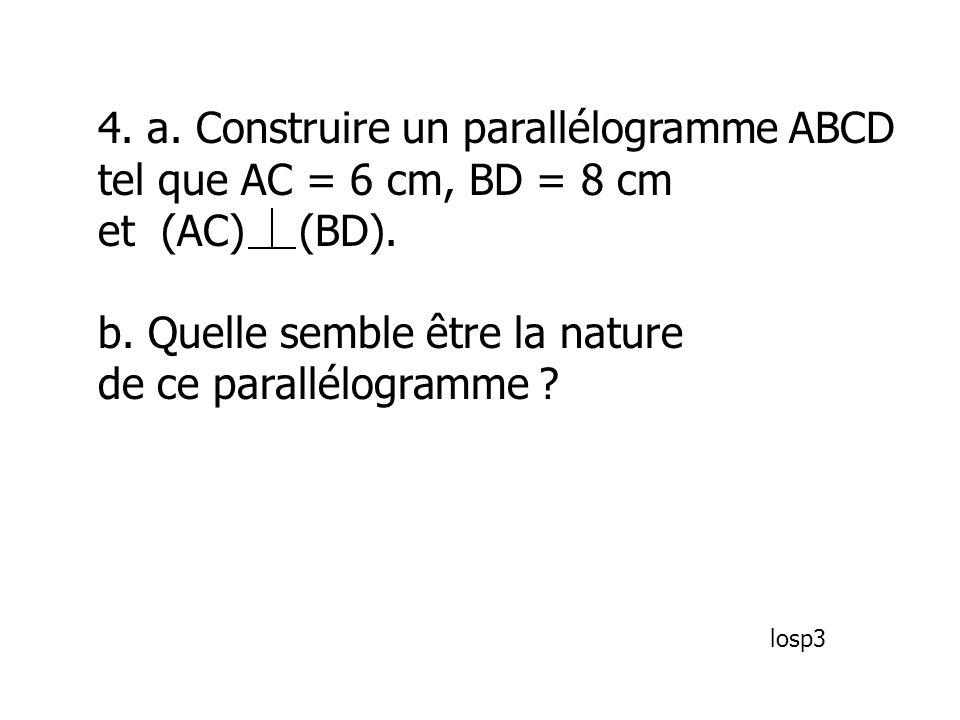 4. a. Construire un parallélogramme ABCD tel que AC = 6 cm, BD = 8 cm