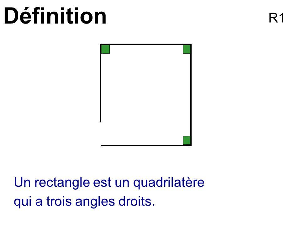 Définition R1 Un rectangle est un quadrilatère