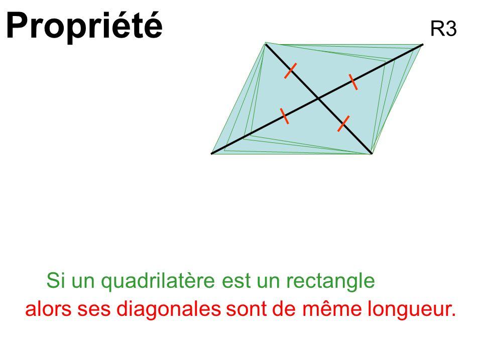 Propriété R3 Si un quadrilatère est un rectangle