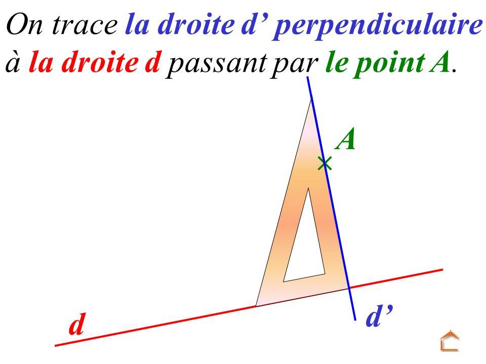 A  d' d On trace la droite d' perpendiculaire