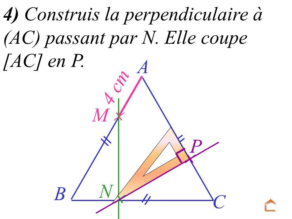 4) Construis la perpendiculaire à (AC) passant par N