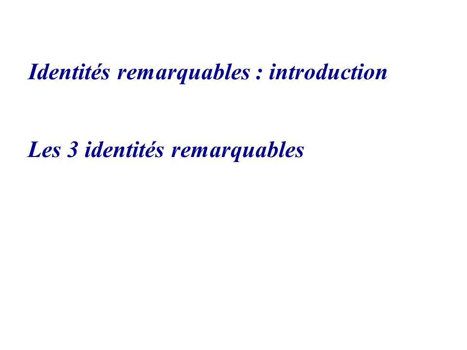 Identités remarquables : introduction Les 3 identités remarquables