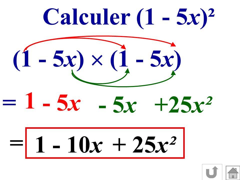 Calculer (1 - 5x)² (1 - 5x)  (1 - 5x) 1 = - 5x - 5x +25x² = 1 - 10x + 25x²