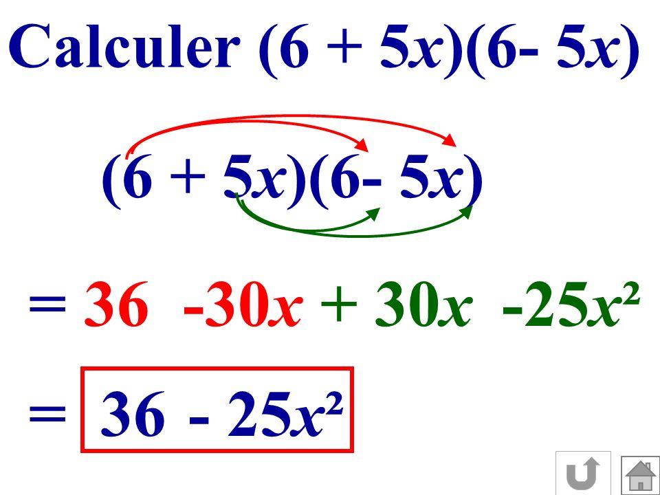 = 36 -30x + 30x -25x² = 36 - 25x² Calculer (6 + 5x)(6- 5x)