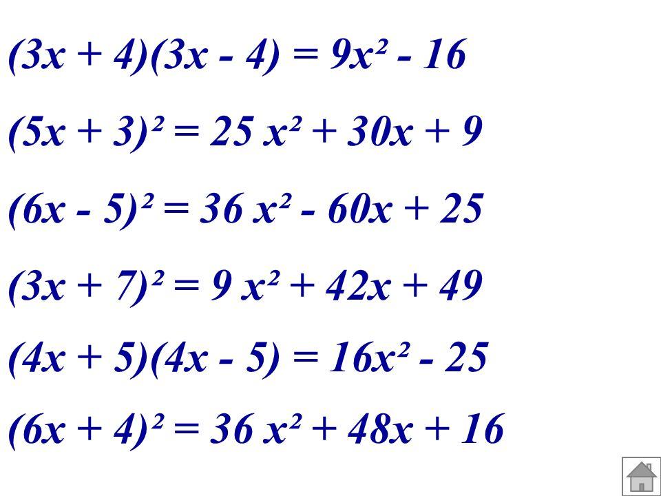 (3x + 4)(3x - 4) = 9x² - 16 (5x + 3)² = 25 x² + 30x + 9. (6x - 5)² = 36 x² - 60x + 25. (3x + 7)² = 9 x² + 42x + 49.