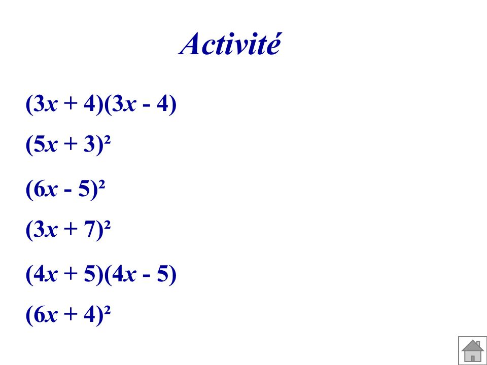 Activité (3x + 4)(3x - 4) (5x + 3)² (6x - 5)² (3x + 7)²