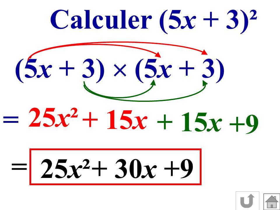 Calculer (5x + 3)² (5x + 3)  (5x + 3) 25x² = + 15x + 15x +9 = 25x² + 30x +9