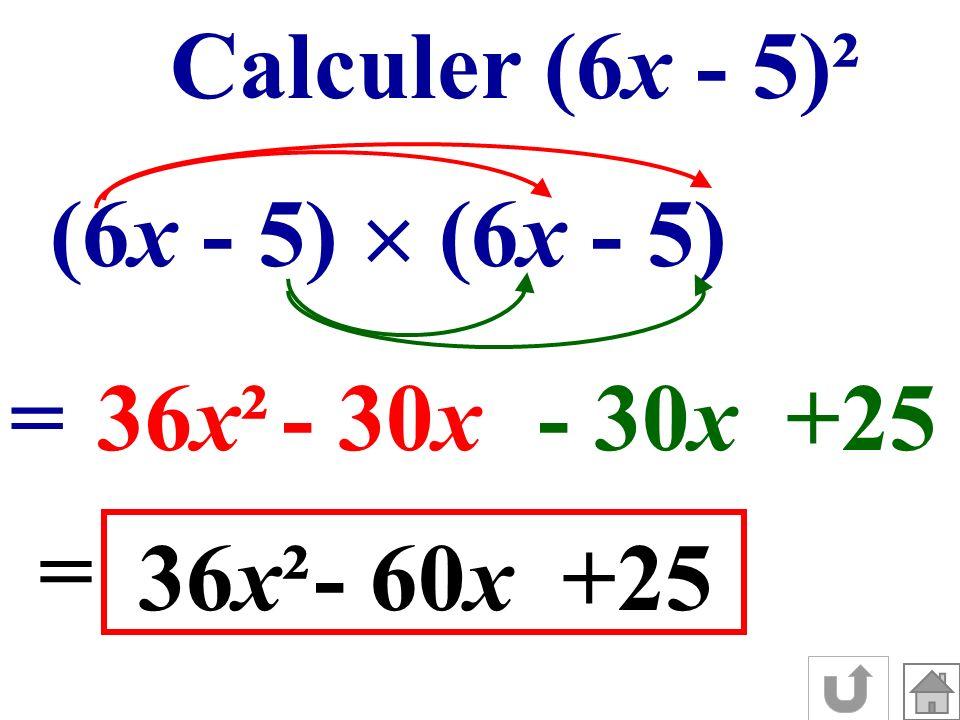 Calculer (6x - 5)² (6x - 5)  (6x - 5) = 36x² - 30x - 30x +25 = 36x² - 60x +25