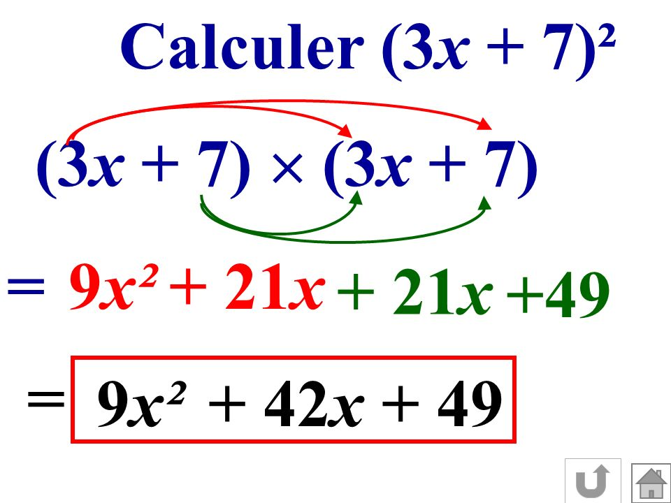 Calculer (3x + 7)² (3x + 7)  (3x + 7) = 9x² + 21x + 21x +49 = 9x² + 42x + 49