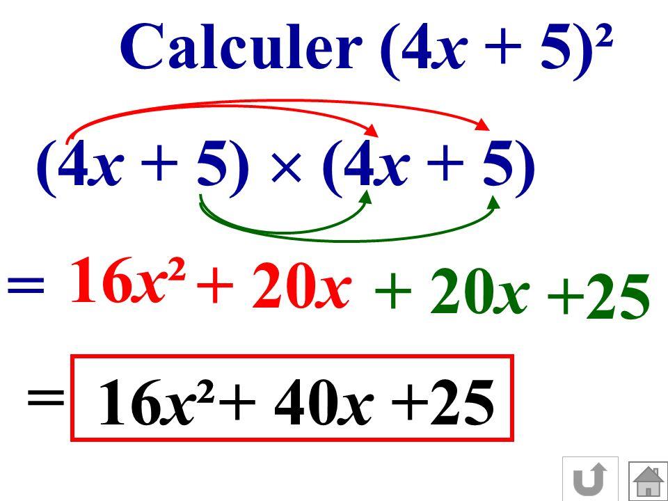 Calculer (4x + 5)² (4x + 5)  (4x + 5) 16x² = + 20x + 20x +25 = 16x² + 40x +25