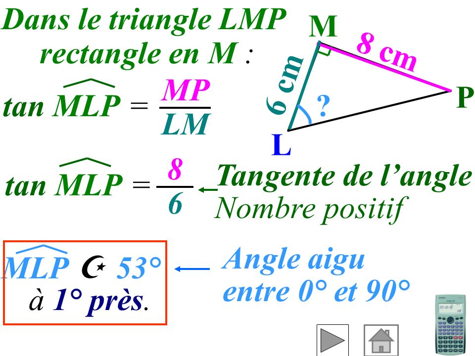 Dans le triangle LMP rectangle en M : M. 8 cm. 6 cm. MP. LM. P. tan MLP = L. 8. 6. Tangente de l'angle.