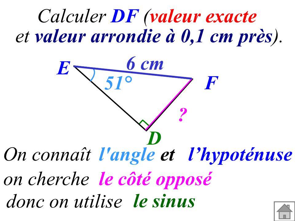E 6 cm F D l angle et l'hypoténuse le côté opposé le sinus