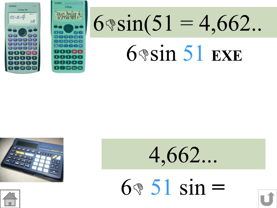 6sin(51 = 4,662.. 6sin 51 EXE 4,662... 6 51 sin =