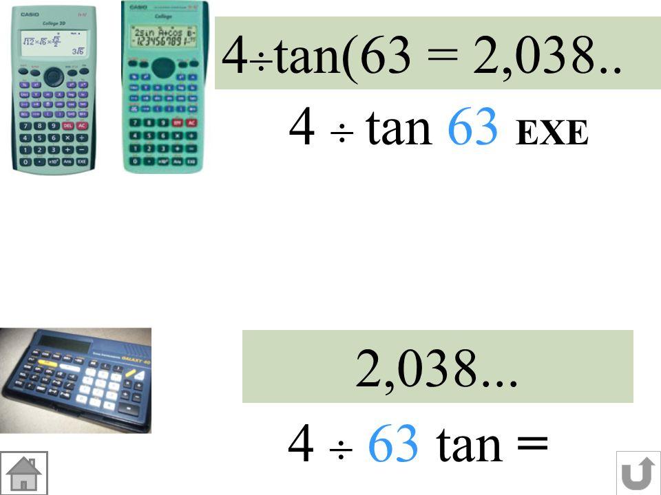 4tan(63 = 2,038.. 4  tan 63 EXE 2,038... 4  63 tan =