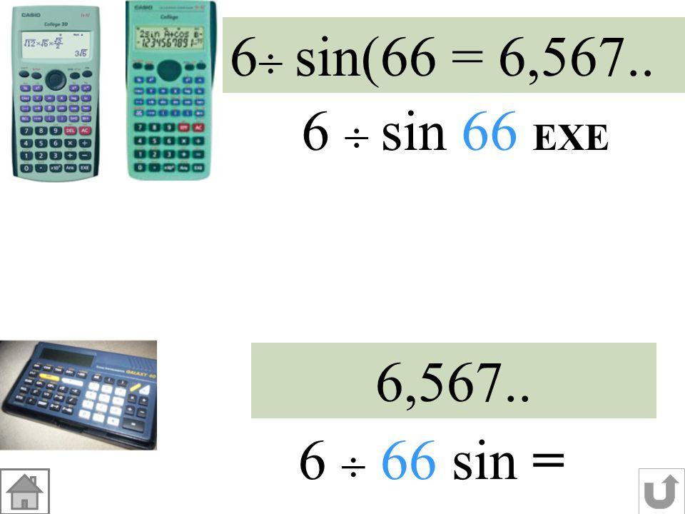 6 sin(66 = 6,567.. 6  sin 66 EXE 6,567.. 6  66 sin =