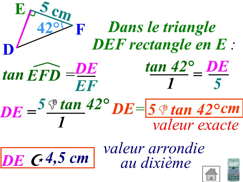 E 5 cm. 42° F. Dans le triangle. DEF rectangle en E : D. tan 42° DE. 5. DE. EF. tan =