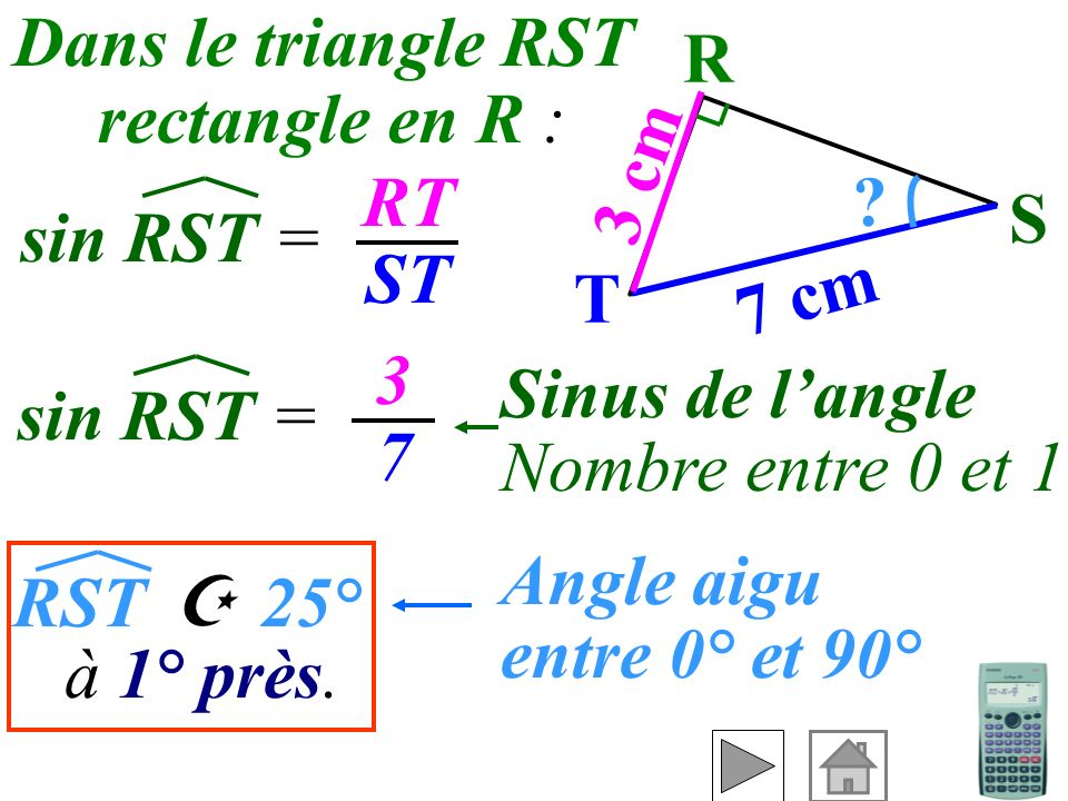 Dans le triangle RST rectangle en R : R. 3 cm. RT. ST. S. sin RST = T. 7 cm. 3. 7. Sinus de l'angle.
