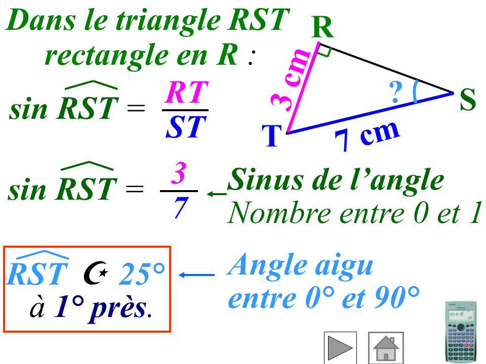 Dans le triangle RST rectangle en R : R. 3 cm. RT. ST. S. sin RST = T. 7 cm. 3. 7. Sinus de l'angle.