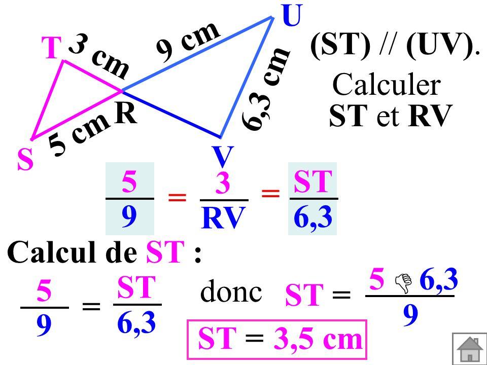 T R. S. U. V. 3 cm. 5 cm. 9 cm. 6,3 cm. (ST) // (UV). Calculer. ST et RV. 5. 9. 3. RV.
