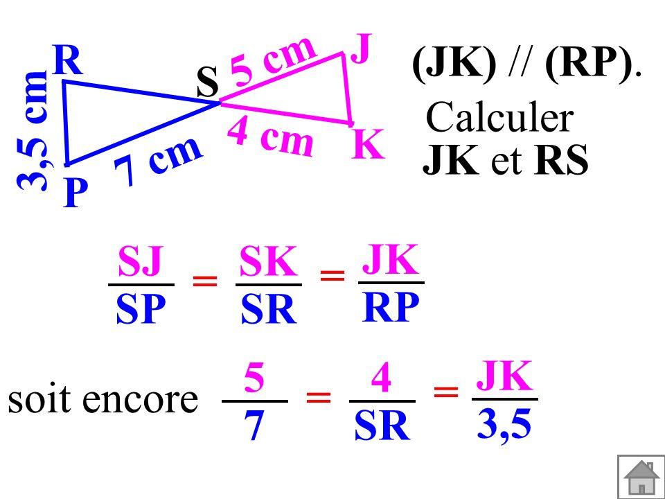 J 5 cm. R. (JK) // (RP). S. 3,5 cm. Calculer. JK et RS. 4 cm. K. 7 cm. P. SJ. SP. SK. SR.