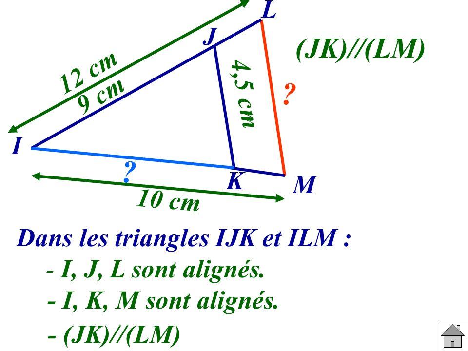 (JK)//(LM) L J 12 cm 4,5 cm 9 cm I K M 10 cm