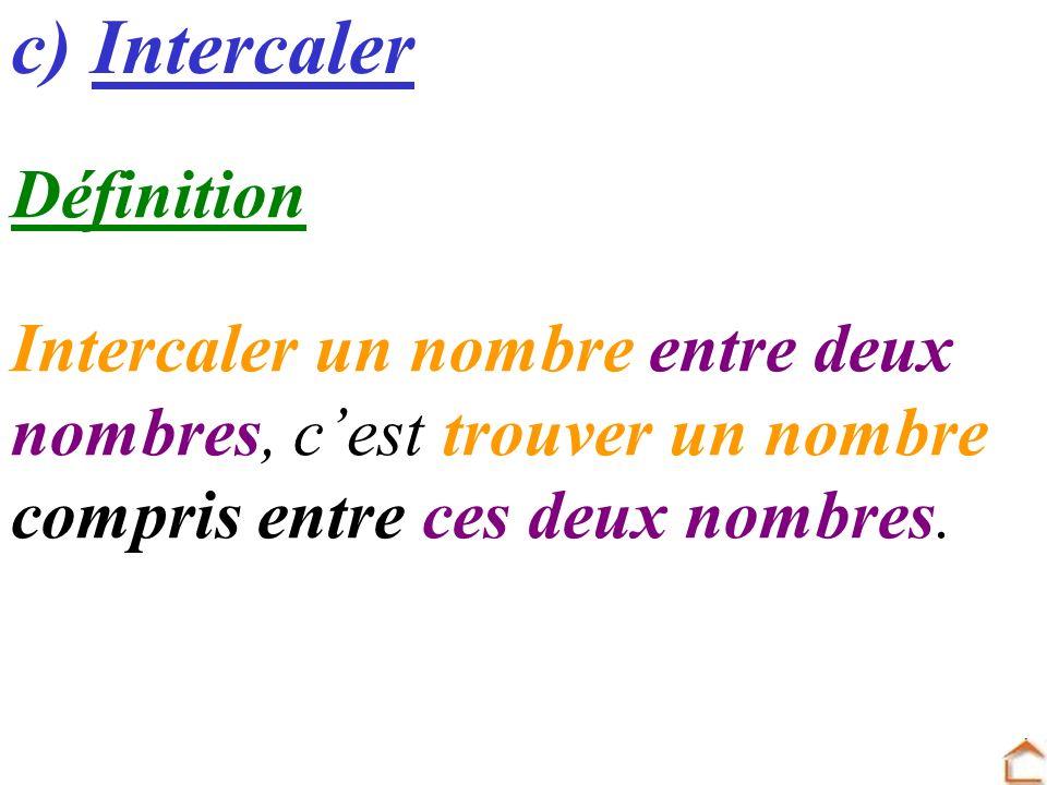 c) Intercaler Définition Intercaler un nombre entre deux