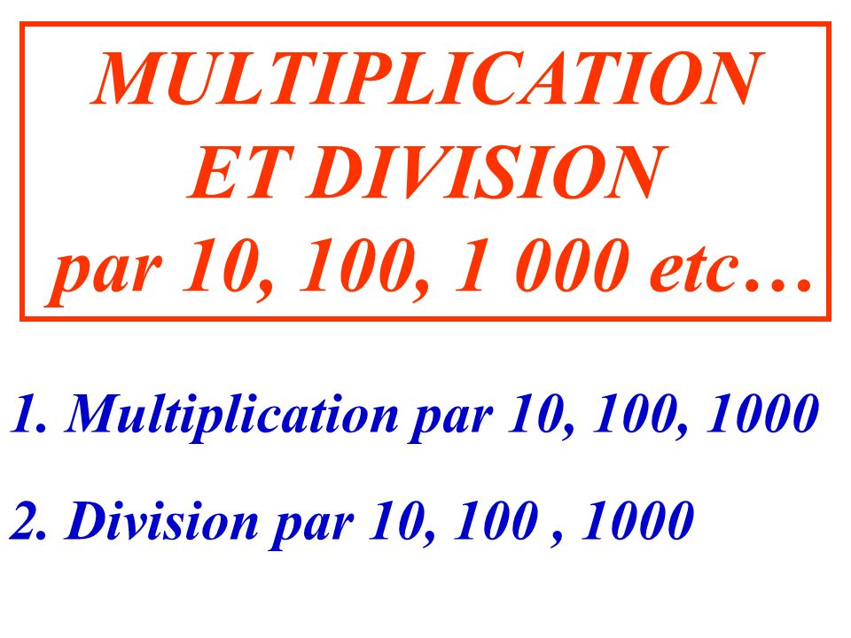 MULTIPLICATION ET DIVISION par 10, 100, 1 000 etc…