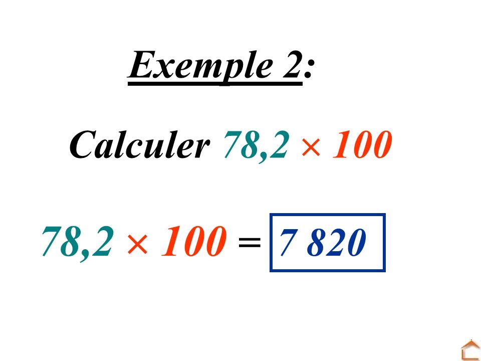 Exemple 2: Calculer 78,2  100 78,2  100 = 7 820